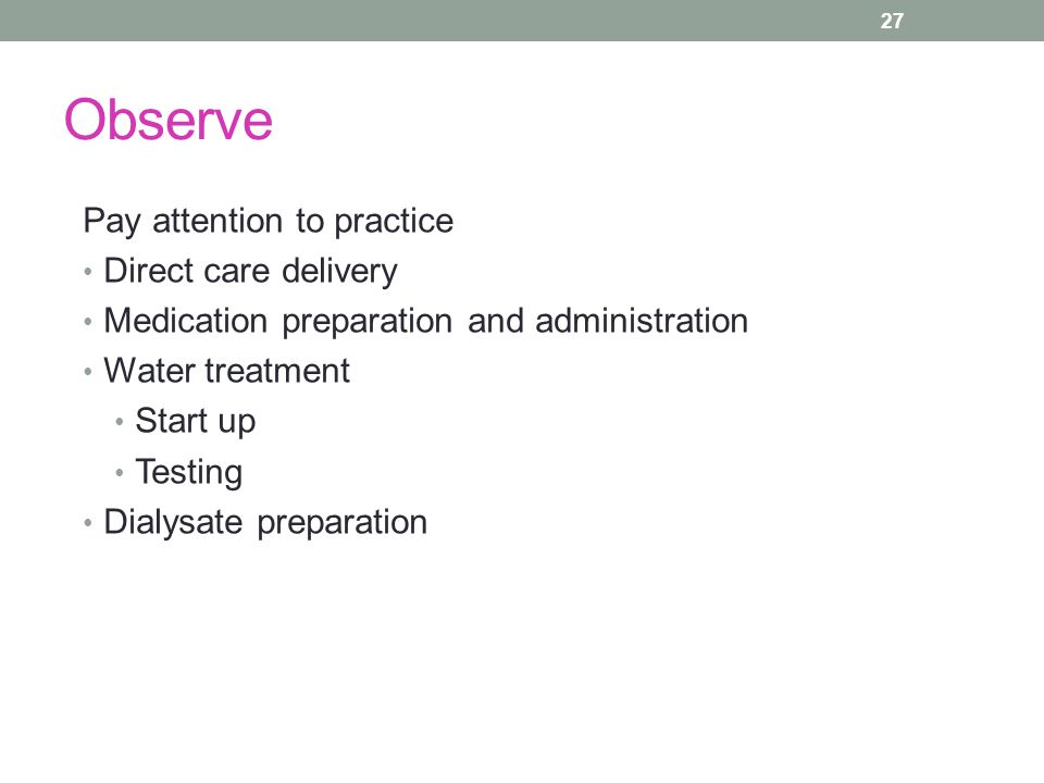 Observe Pay attention to practice Direct care delivery