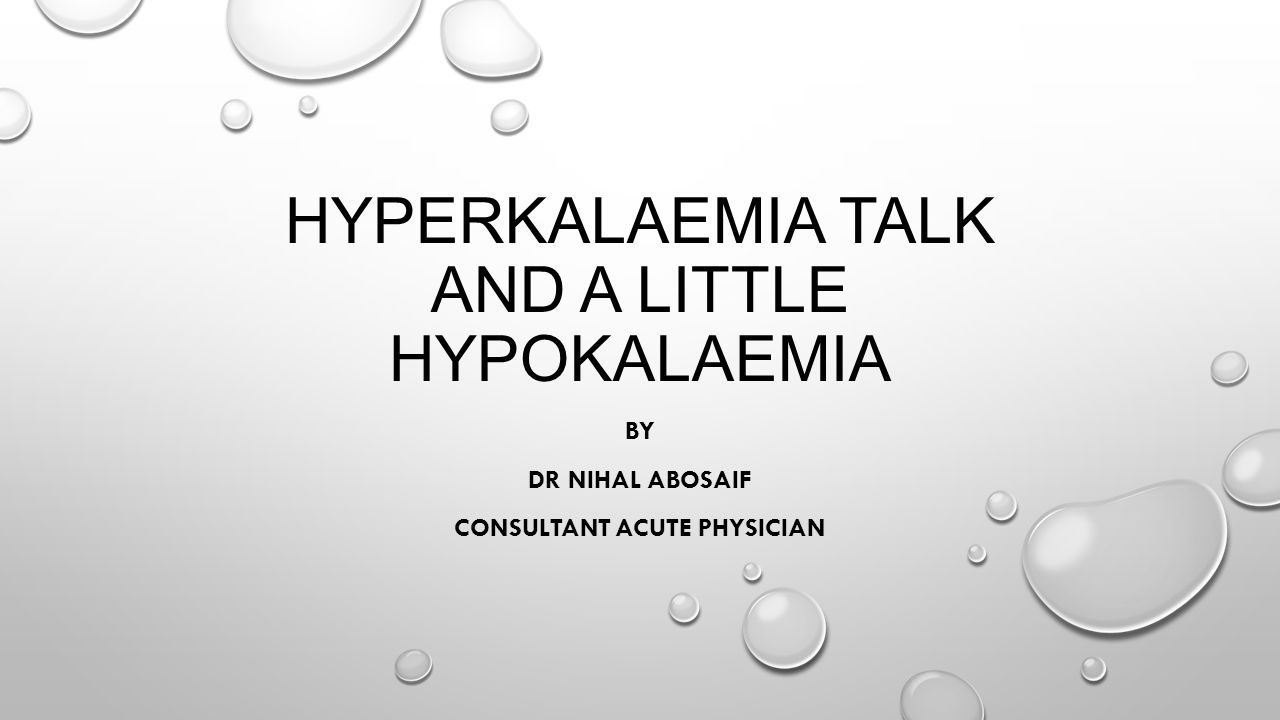 Hyperkalaemia talk and a little hypokalaemia