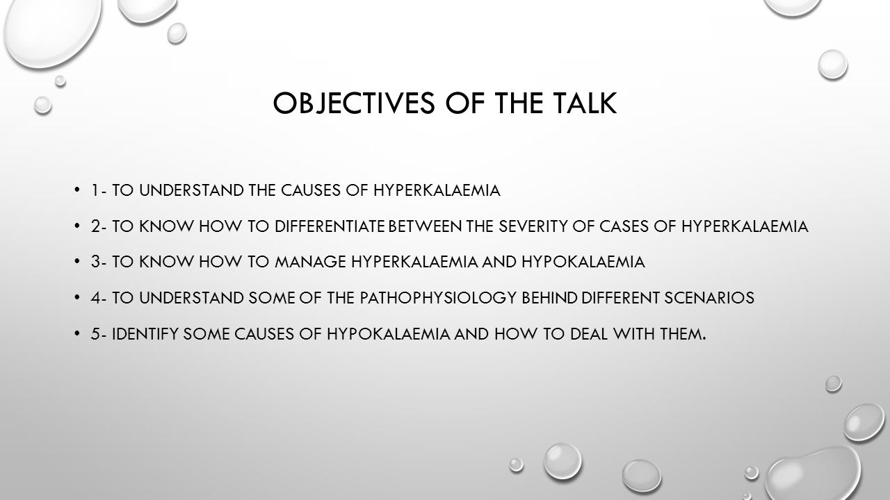 Objectives of the talk 1- to understand the causes of hyperkalaemia