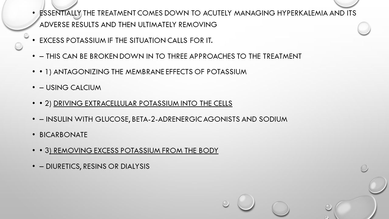 Essentially the treatment comes down to acutely managing hyperkalemia and its adverse results and then ultimately removing