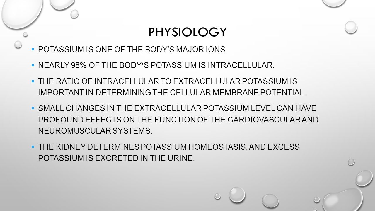 Physiology Potassium is one of the body s major ions.