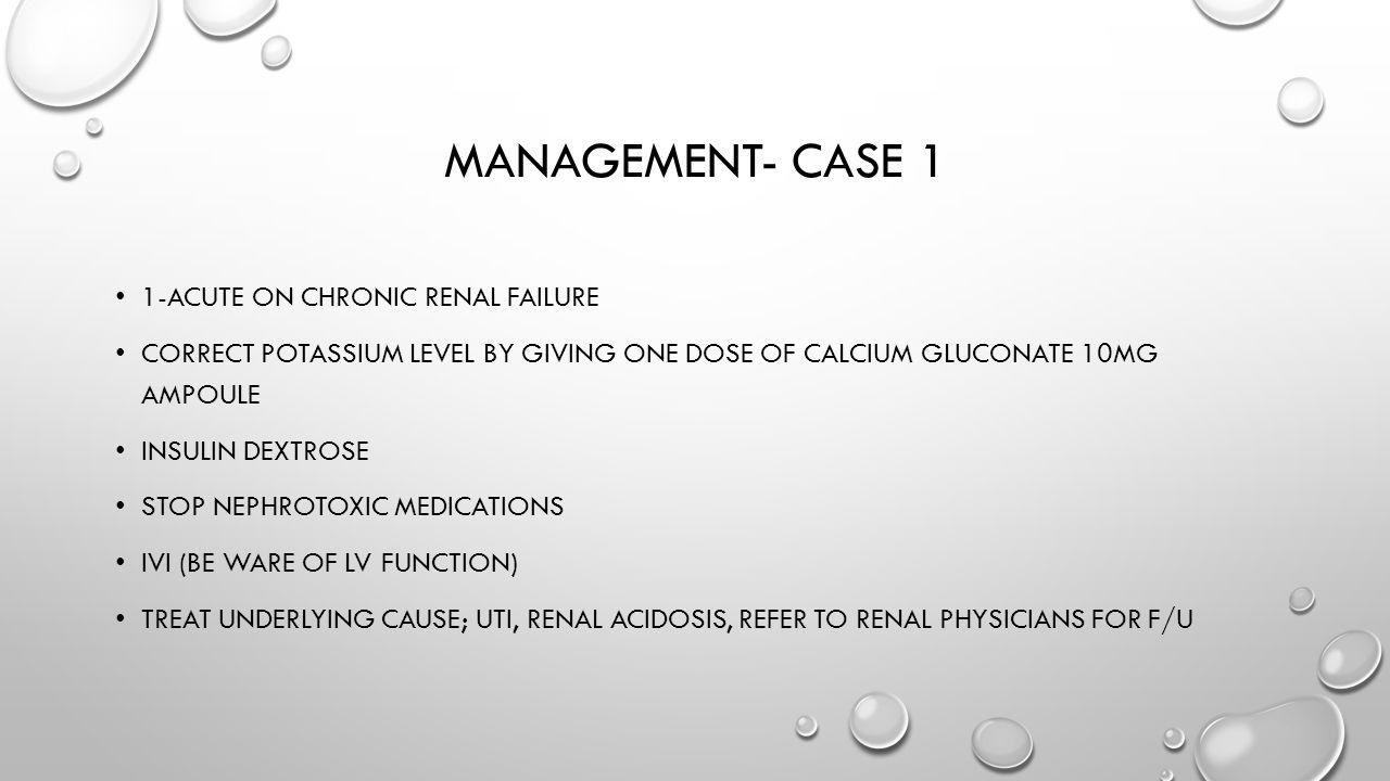 Management- case 1 1-acute on chronic renal failure
