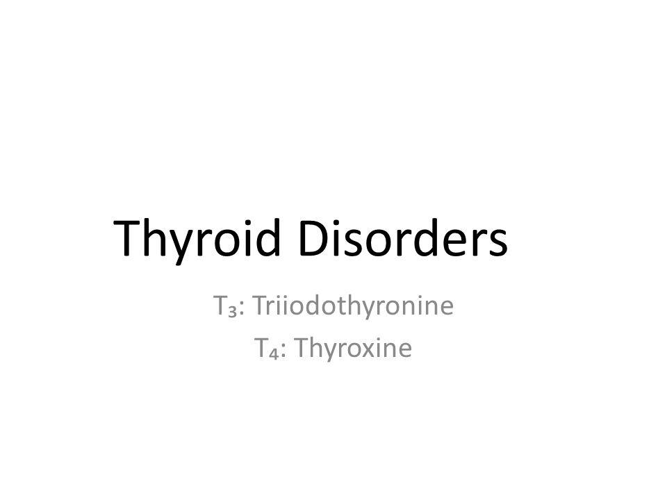 T₃: Triiodothyronine T₄: Thyroxine