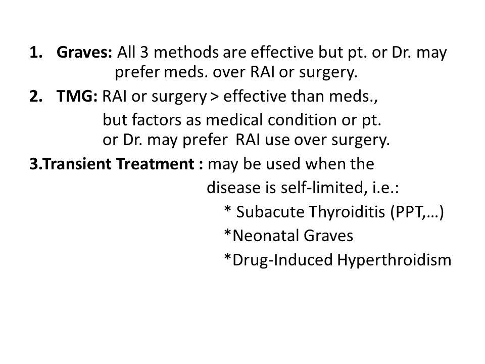 Graves: All 3 methods are effective but pt. or Dr. may. prefer meds