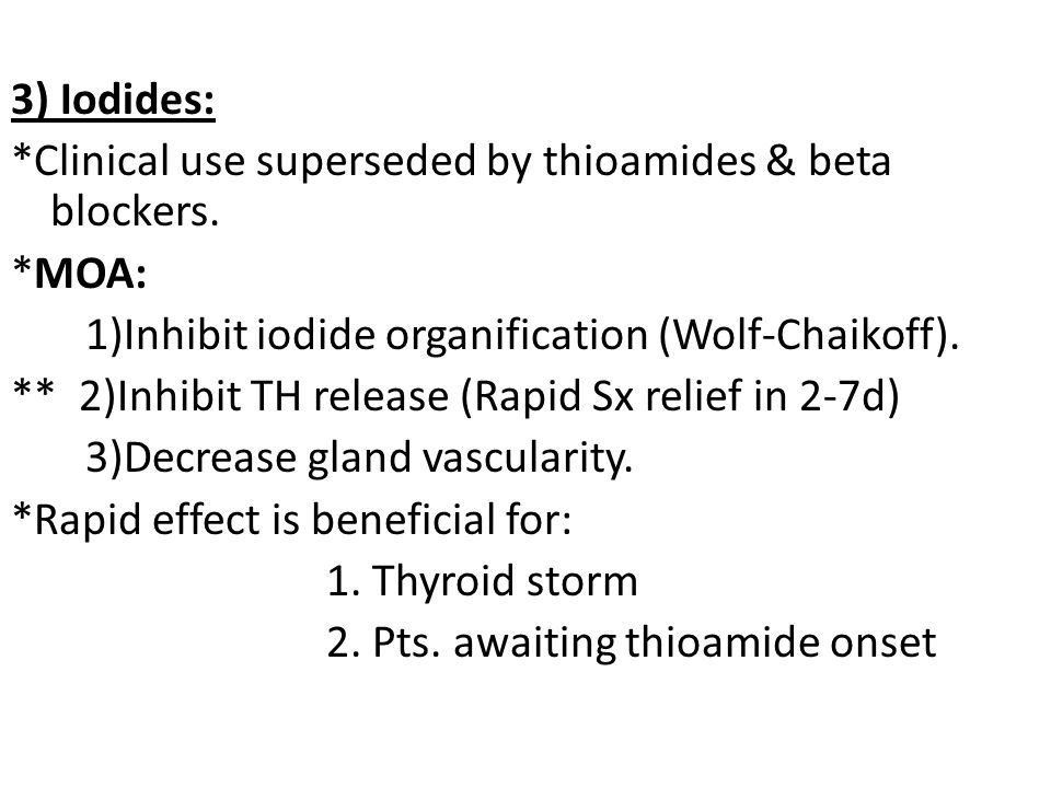 3) Iodides:. Clinical use superseded by thioamides & beta blockers