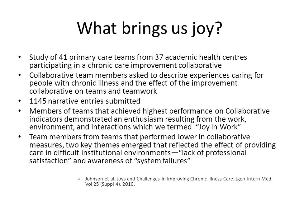 What brings us joy Study of 41 primary care teams from 37 academic health centres participating in a chronic care improvement collaborative.