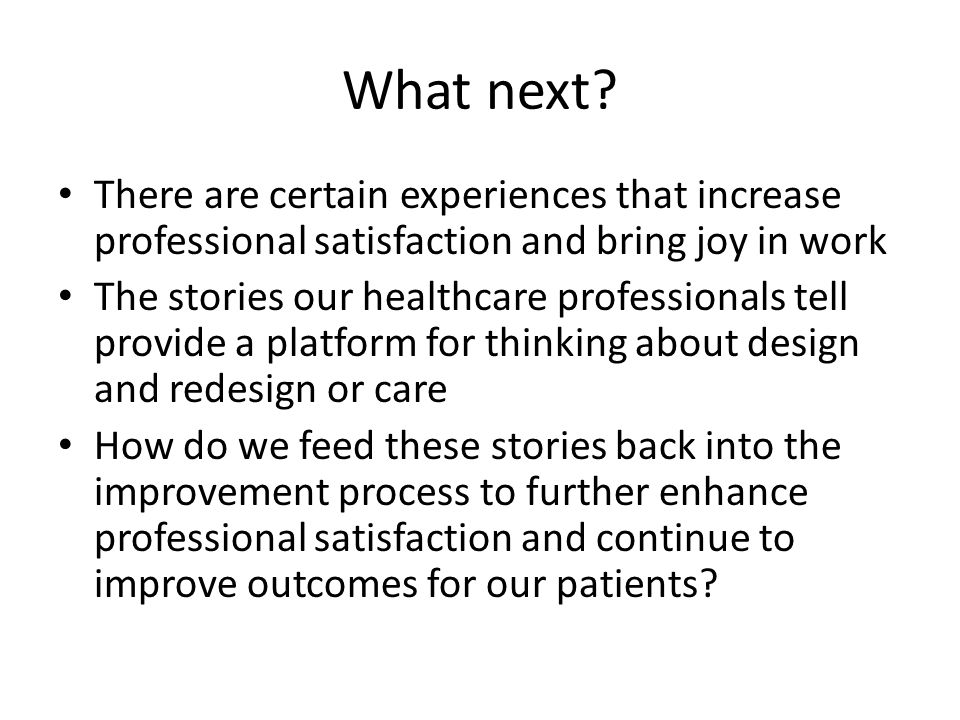 What next There are certain experiences that increase professional satisfaction and bring joy in work.