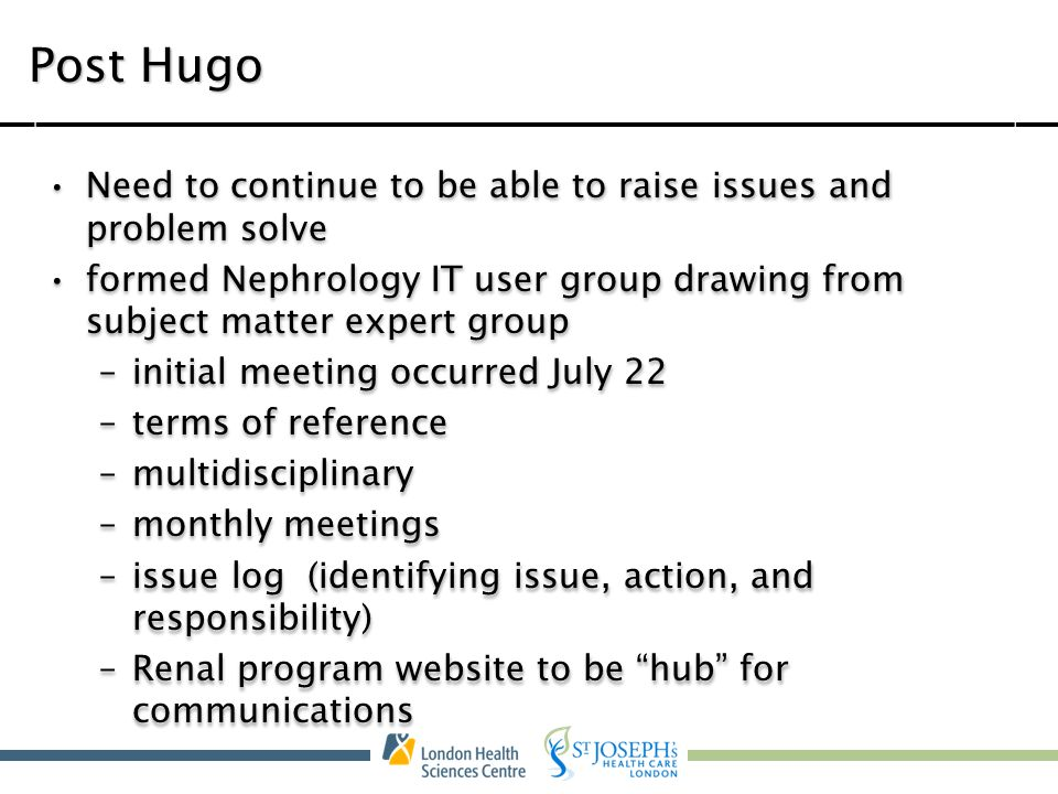 Post Hugo Need to continue to be able to raise issues and problem solve. formed Nephrology IT user group drawing from subject matter expert group.