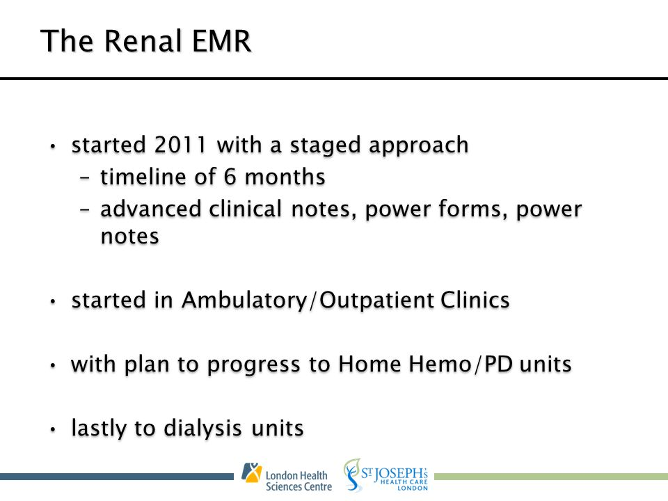 The Renal EMR started 2011 with a staged approach timeline of 6 months