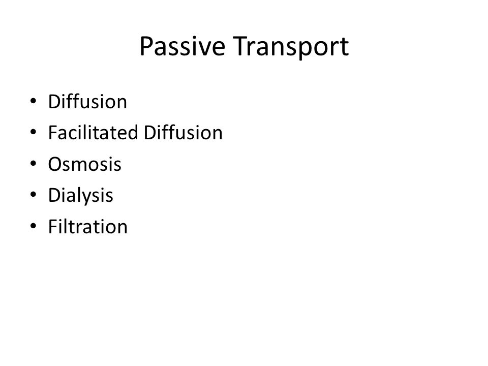 Passive Transport Diffusion Facilitated Diffusion Osmosis Dialysis