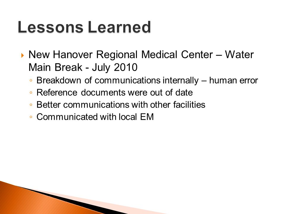 Lessons Learned New Hanover Regional Medical Center – Water Main Break - July 2010. Breakdown of communications internally – human error.