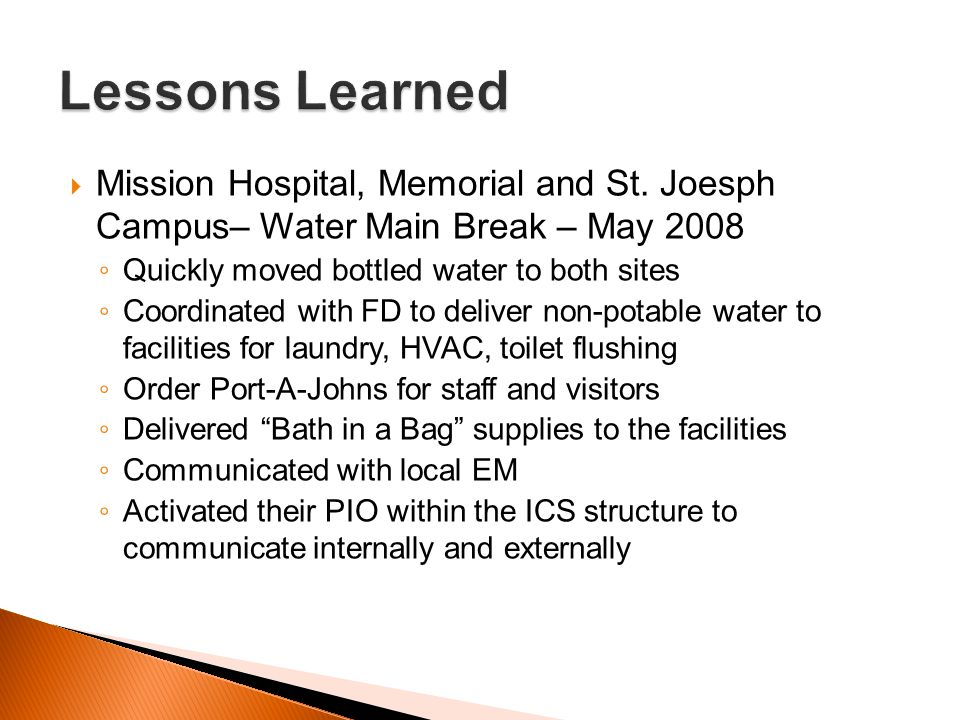Lessons Learned Mission Hospital, Memorial and St. Joesph Campus– Water Main Break – May 2008. Quickly moved bottled water to both sites.