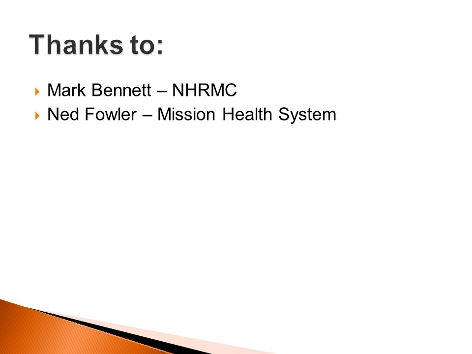 Thanks to: Mark Bennett – NHRMC Ned Fowler – Mission Health System