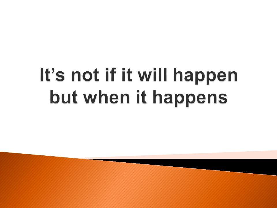 It's not if it will happen but when it happens