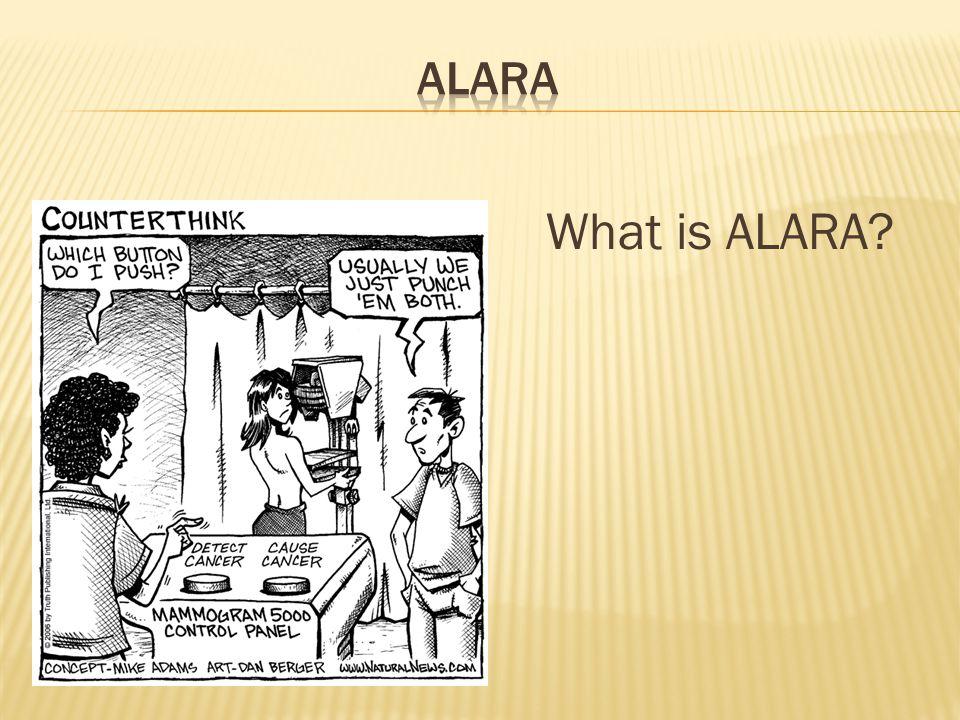 ALARA What is ALARA