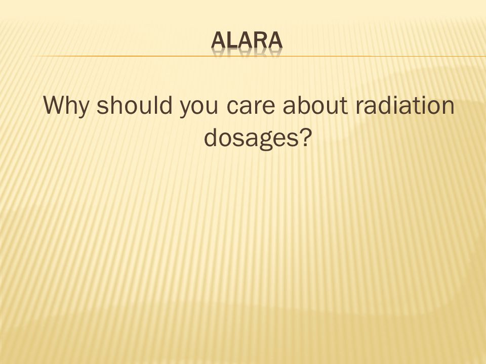 Why should you care about radiation dosages