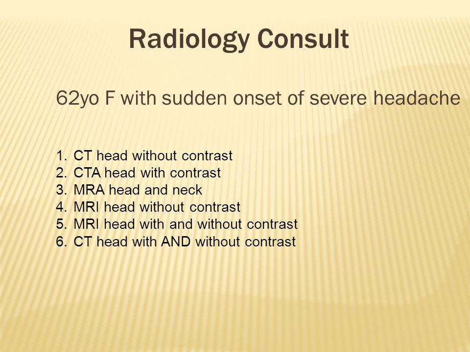 Radiology Consult 62yo F with sudden onset of severe headache