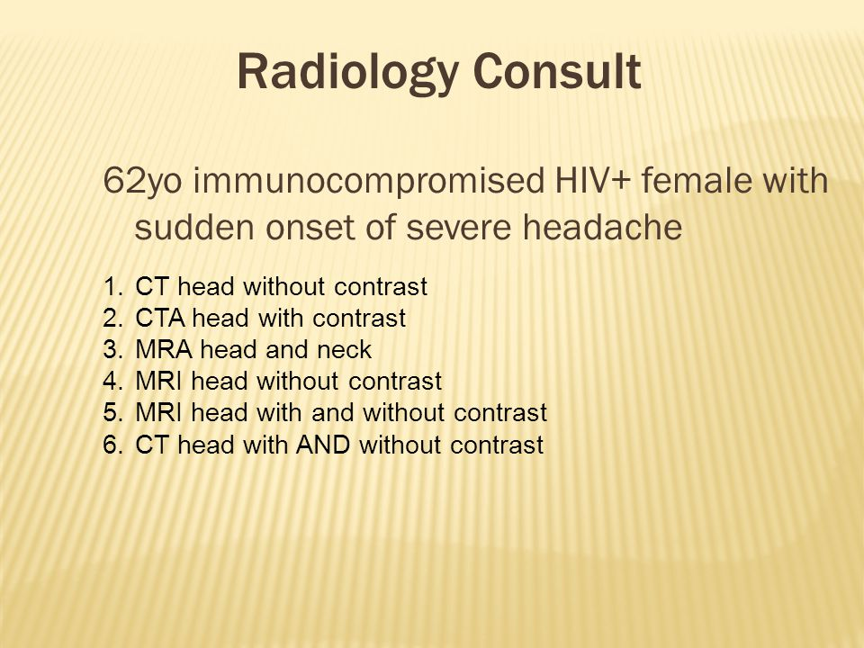 Radiology Consult 62yo immunocompromised HIV+ female with sudden onset of severe headache. CT head without contrast.