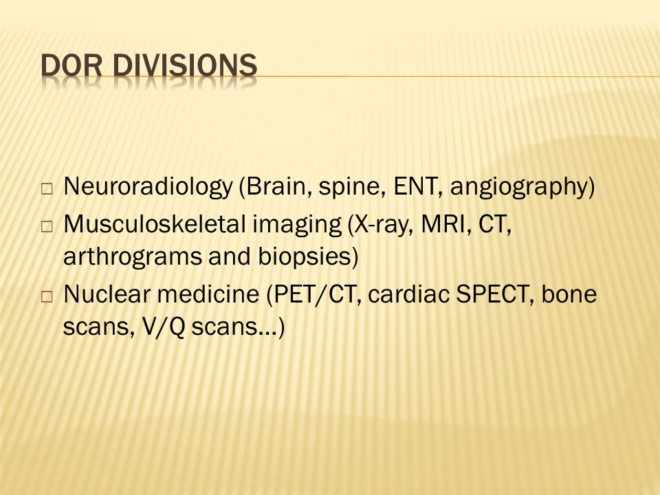 DOR Divisions Neuroradiology (Brain, spine, ENT, angiography)
