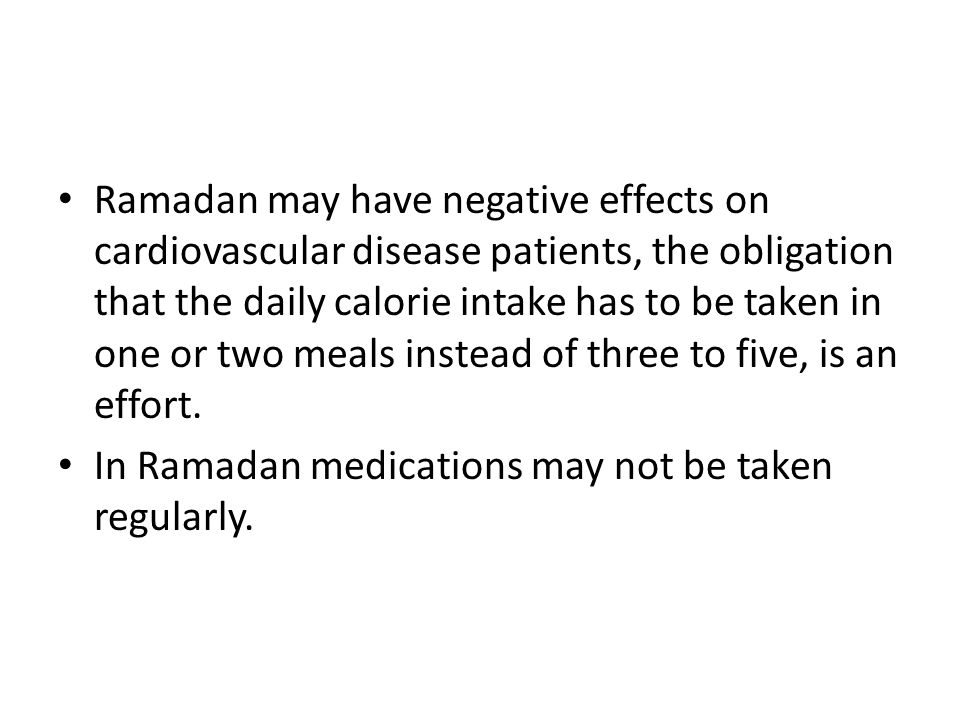 Ramadan may have negative effects on cardiovascular disease patients, the obligation that the daily calorie intake has to be taken in one or two meals instead of three to five, is an effort.