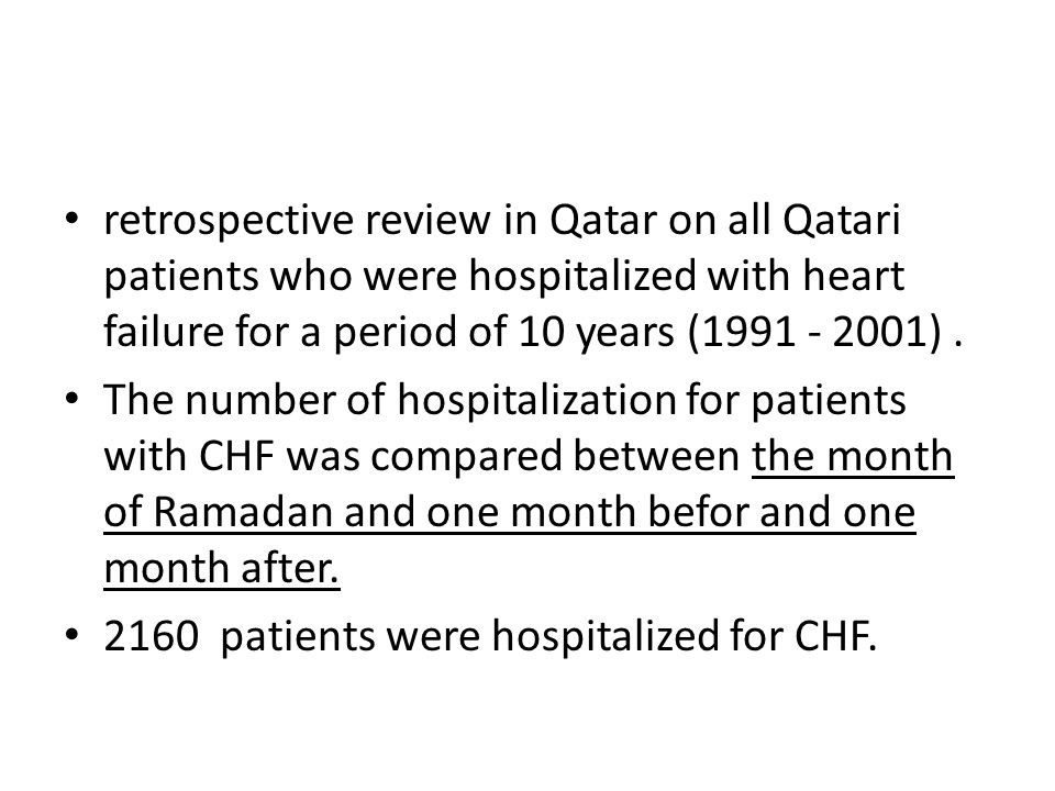retrospective review in Qatar on all Qatari patients who were hospitalized with heart failure for a period of 10 years (1991 - 2001) .