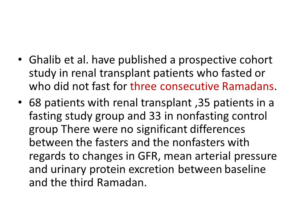 Ghalib et al. have published a prospective cohort study in renal transplant patients who fasted or who did not fast for three consecutive Ramadans.