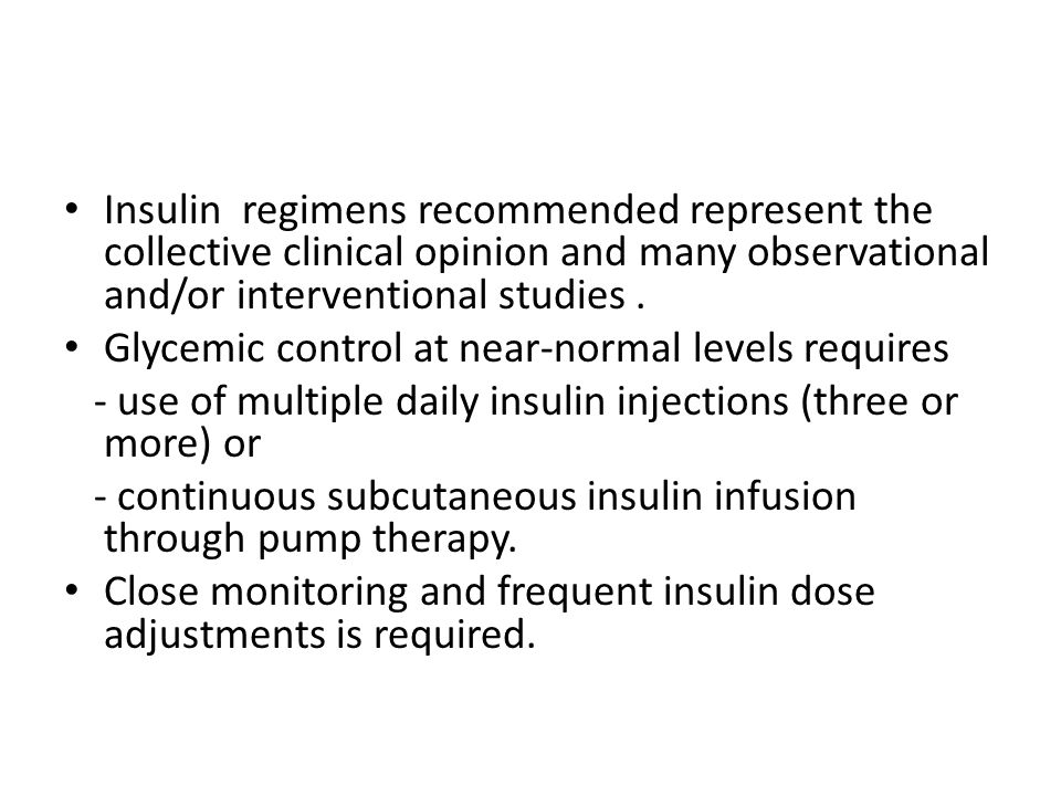 Insulin regimens recommended represent the collective clinical opinion and many observational and/or interventional studies .