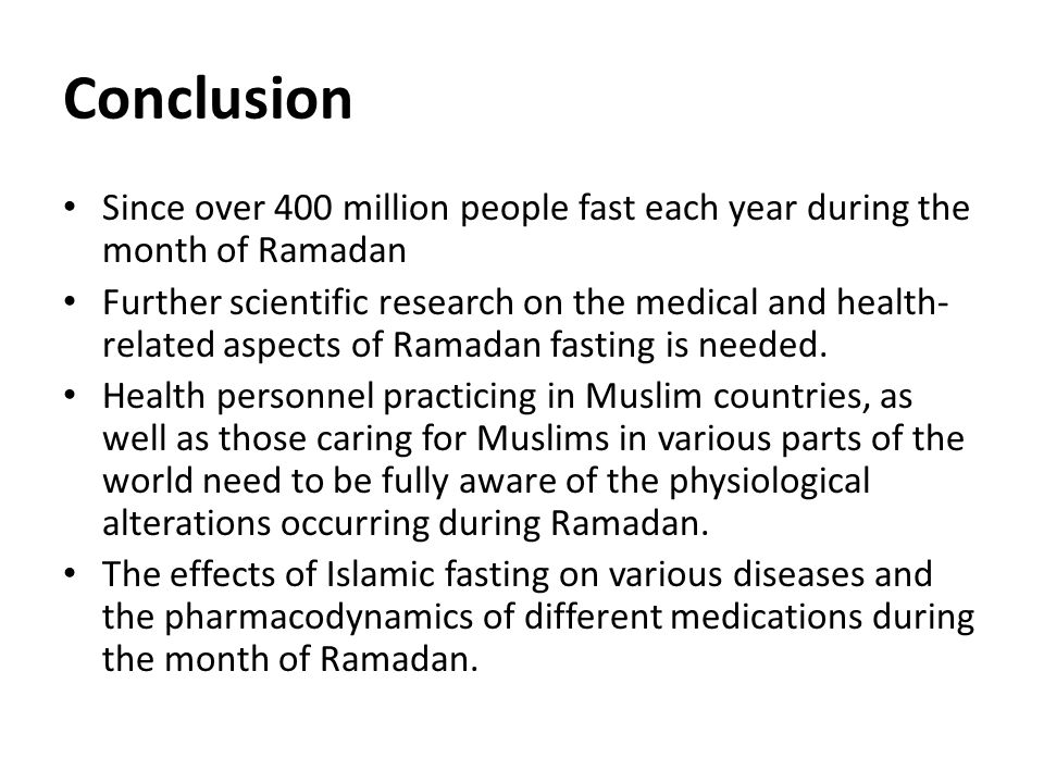 Conclusion Since over 400 million people fast each year during the month of Ramadan.