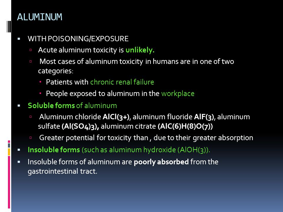 ALUMINUM WITH POISONING/EXPOSURE Acute aluminum toxicity is unlikely.