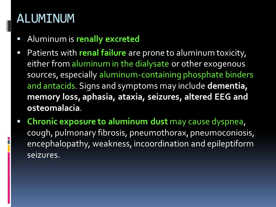 ALUMINUM Aluminum is renally excreted