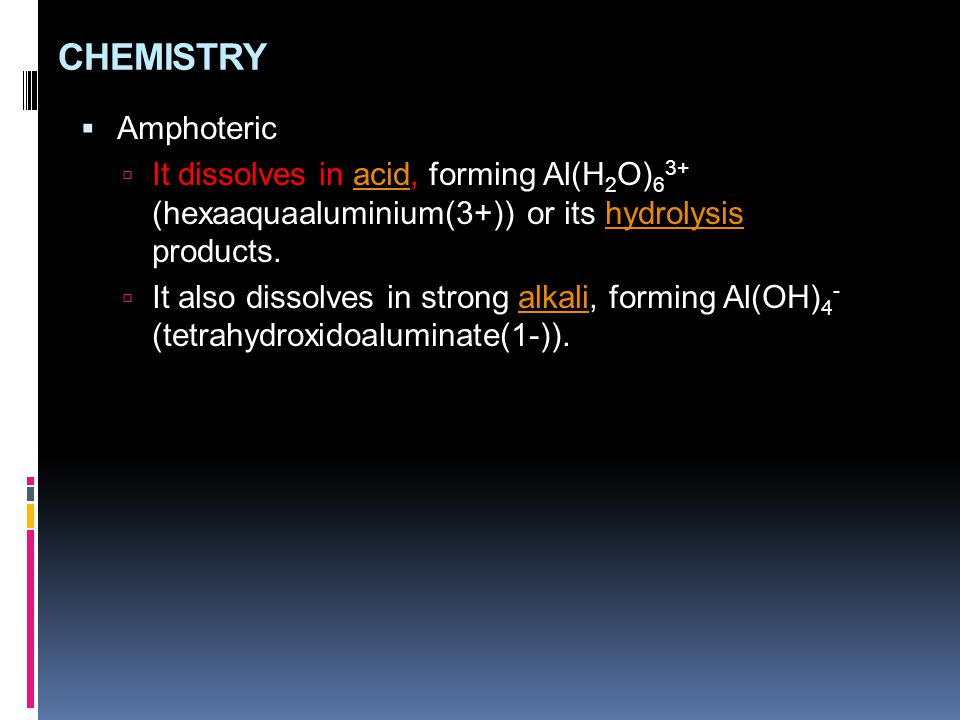 CHEMISTRY Amphoteric. It dissolves in acid, forming Al(H2O)63+ (hexaaquaaluminium(3+)) or its hydrolysis products.