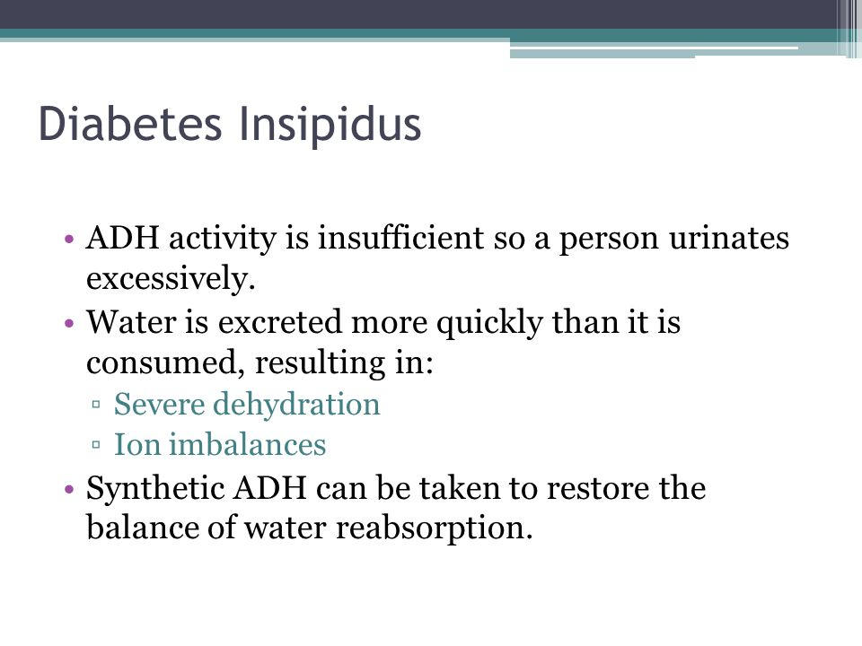 Diabetes Insipidus ADH activity is insufficient so a person urinates excessively.