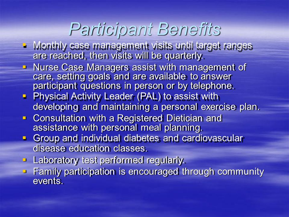Participant Benefits Monthly case management visits until target ranges. are reached, then visits will be quarterly.