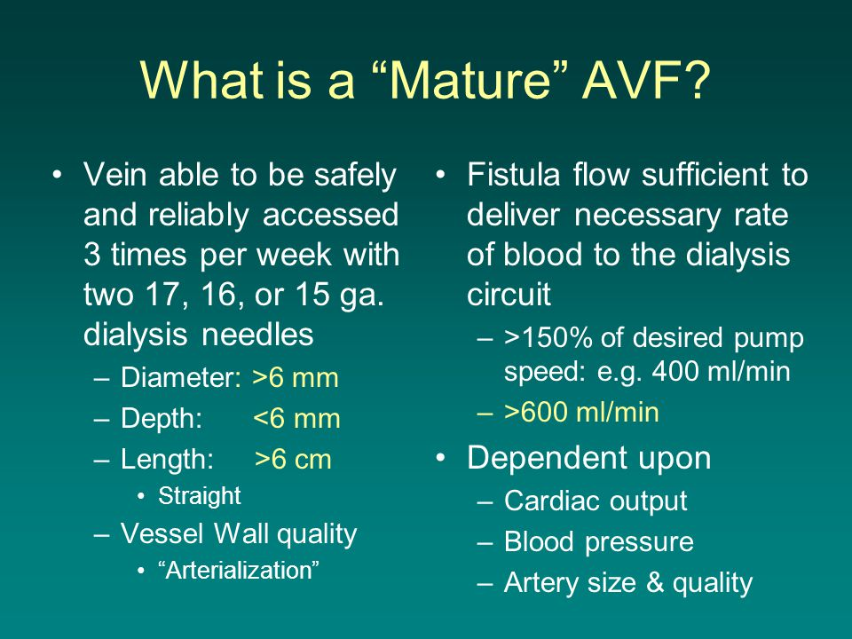 What is a Mature AVF Vein able to be safely and reliably accessed 3 times per week with two 17, 16, or 15 ga. dialysis needles.