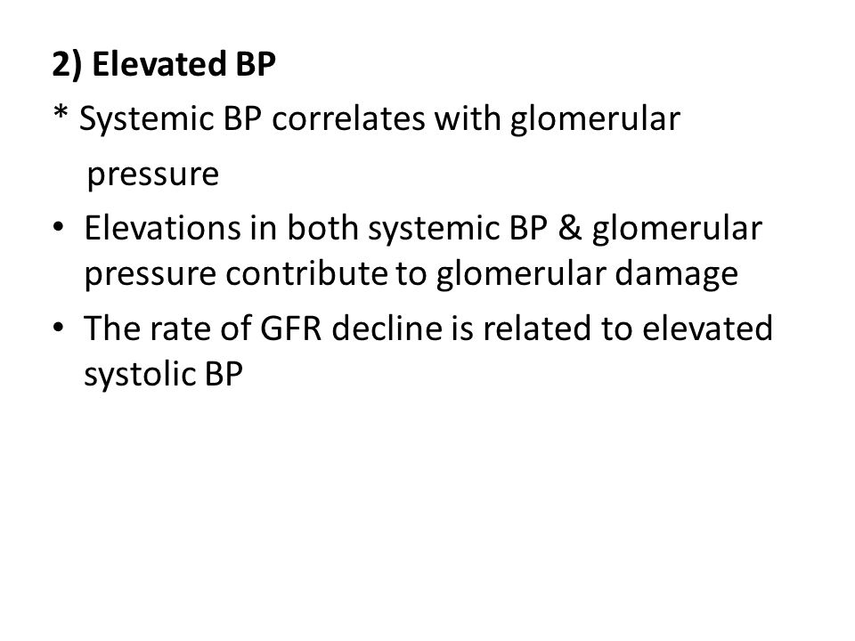 2) Elevated BP * Systemic BP correlates with glomerular. pressure.