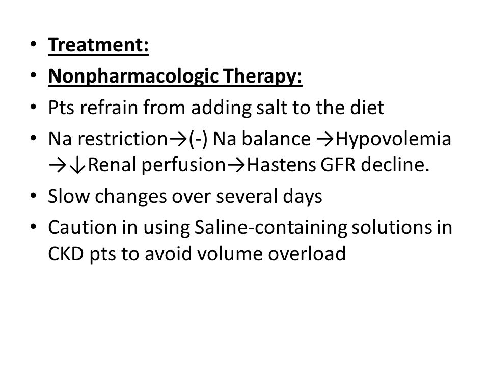 Treatment: Nonpharmacologic Therapy: Pts refrain from adding salt to the diet.