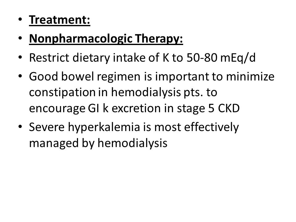 Treatment: Nonpharmacologic Therapy: Restrict dietary intake of K to 50-80 mEq/d.
