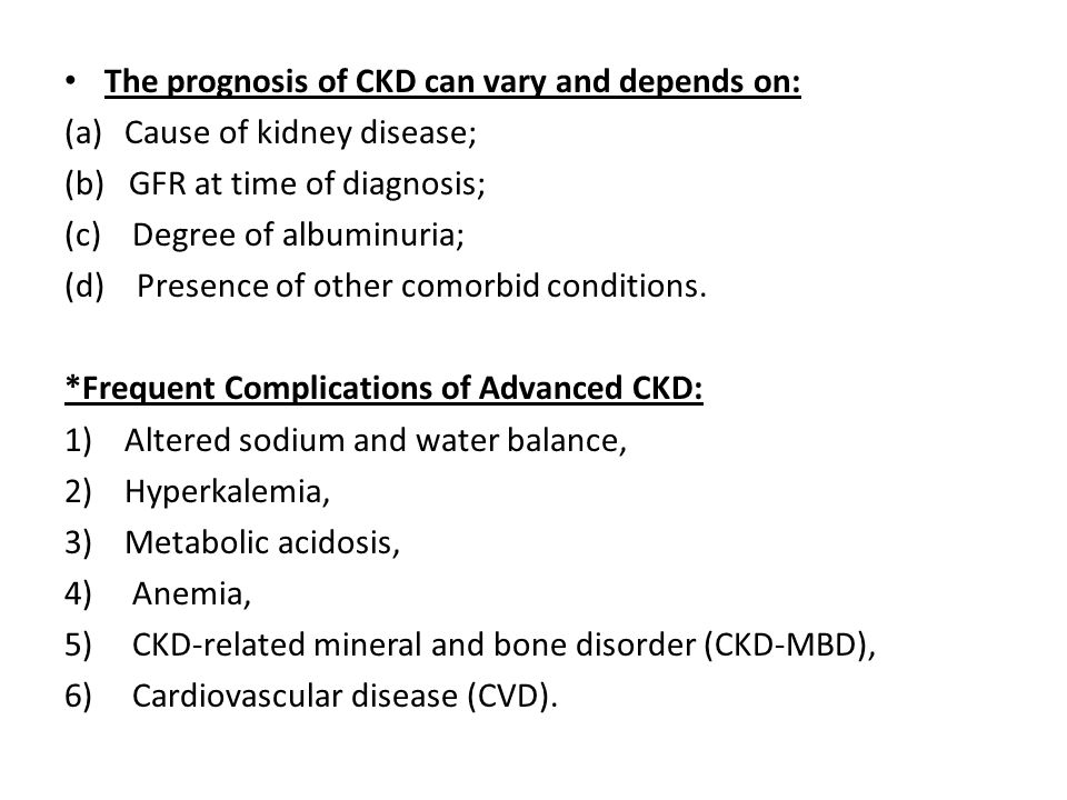 The prognosis of CKD can vary and depends on:
