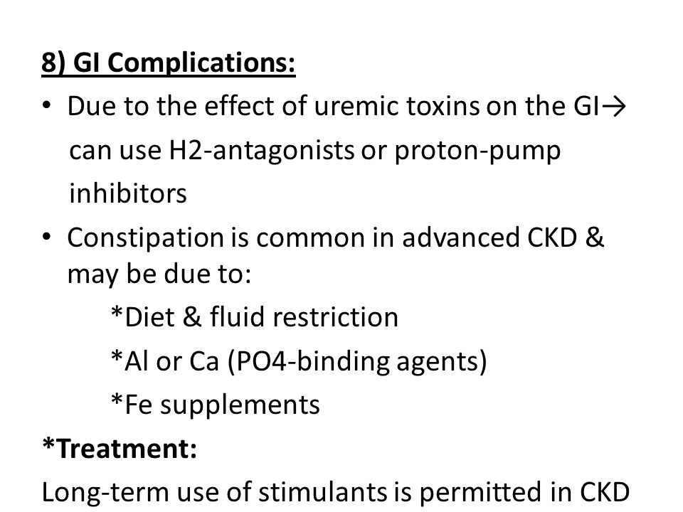 8) GI Complications: Due to the effect of uremic toxins on the GI→ can use H2-antagonists or proton-pump.