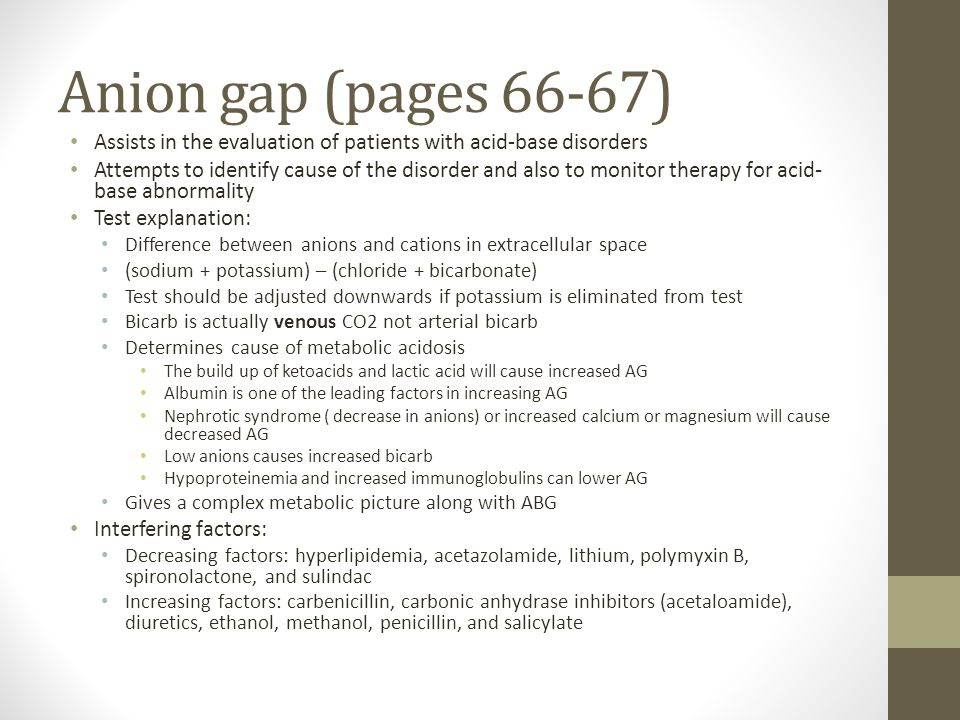 Anion gap (pages 66-67) Assists in the evaluation of patients with acid-base disorders.