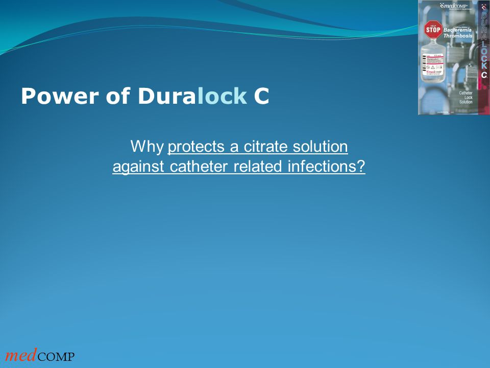 Power of Duralock C medCOMP Why protects a citrate solution