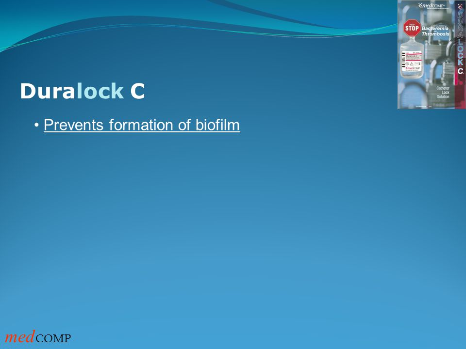 Duralock C Prevents formation of biofilm medCOMP
