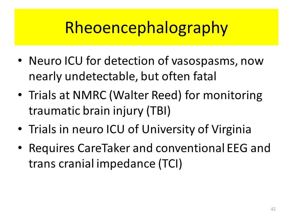 Rheoencephalography Neuro ICU for detection of vasospasms, now nearly undetectable, but often fatal.