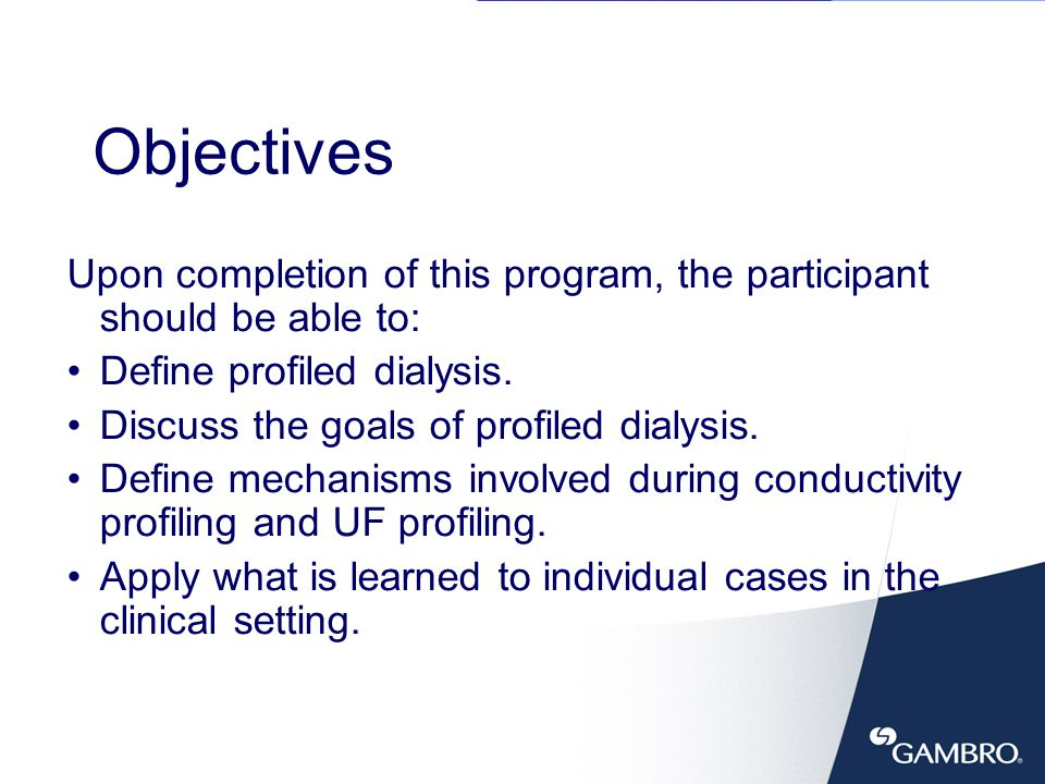 Objectives Upon completion of this program, the participant should be able to: Define profiled dialysis.