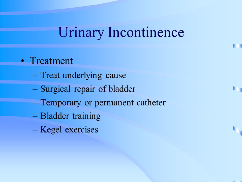 Urinary Incontinence Treatment Treat underlying cause
