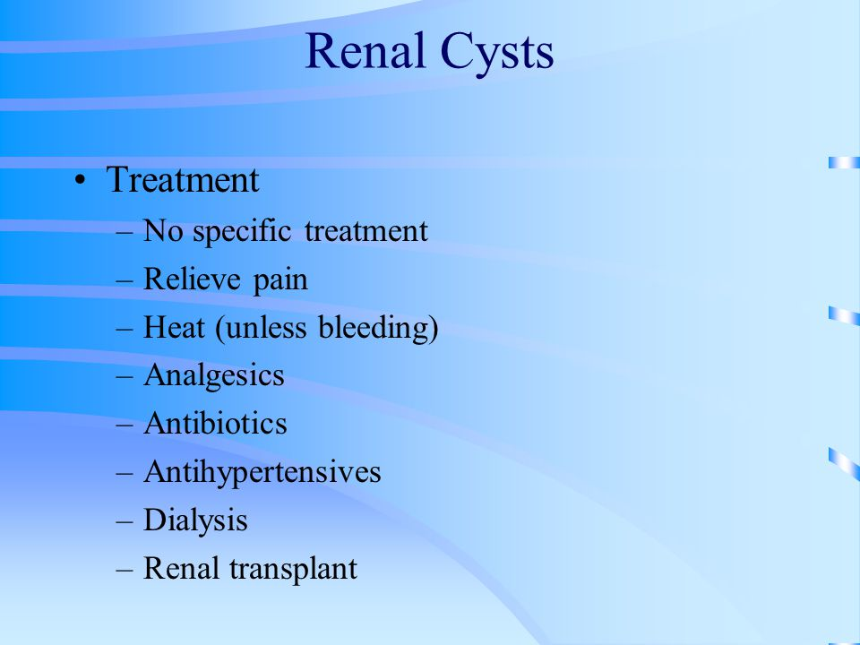 Renal Cysts Treatment No specific treatment Relieve pain