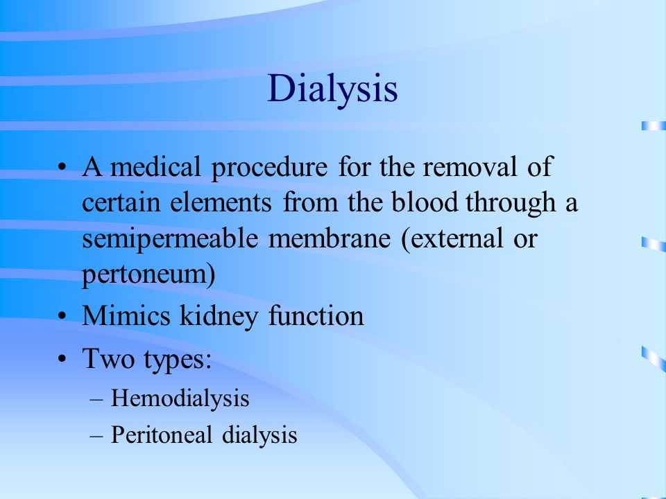 Dialysis A medical procedure for the removal of certain elements from the blood through a semipermeable membrane (external or pertoneum)