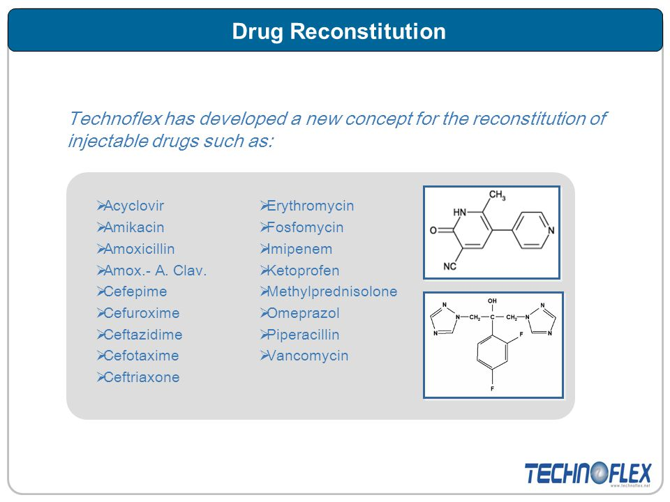 Drug Reconstitution Technoflex has developed a new concept for the reconstitution of injectable drugs such as:
