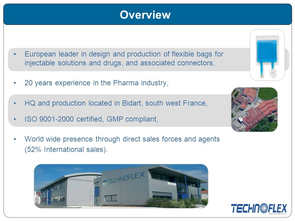 Overview European leader in design and production of flexible bags for injectable solutions and drugs, and associated connectors,