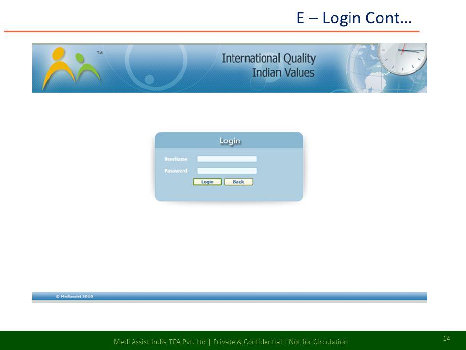 E – Login Cont… 14 Medi Assist India TPA Pvt. Ltd | Private & Confidential | Not for Circulation